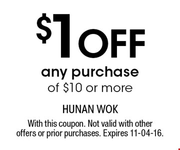 $1 Off any purchase of $10 or more. With this coupon. Not valid with otheroffers or prior purchases. Expires 11-04-16.
