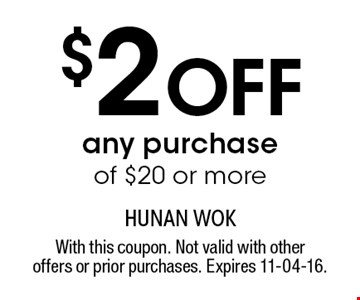 $2 Off any purchase of $20 or more. With this coupon. Not valid with otheroffers or prior purchases. Expires 11-04-16.
