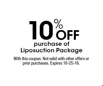 10% Off purchase of Liposuction Package. With this coupon. Not valid with other offers or prior purchases. Expires 10-25-16.
