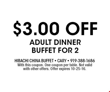 $3.00 OFF Adult Dinner Buffet for 2. With this coupon. One coupon per table. Not valid with other offers. Offer expires 10-25-16.
