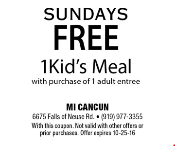 SUNDAYSFREE1Kid's Mealwith purchase of 1 adult entree. MI CANCUN 6675 Falls of Neuse Rd. - (919) 977-3355With this coupon. Not valid with other offers or prior purchases. Offer expires 10-25-16