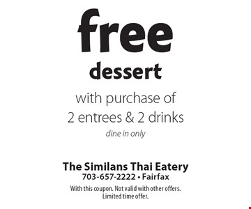 Free dessert with purchase of 2 entrees & 2 drinks dine in only. With this coupon. Not valid with other offers. Limited time offer.