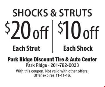 Shocks & Struts $20 off each Strut or $10 off each Shock.. With this coupon. Not valid with other offers. Offer expires 11-11-16.