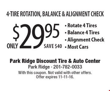 Only $29.95 4-Tire Rotation, Balance & Alignment Check - Rotate 4 Tires - Balance 4 Tires - Alignment Check - Most Cars. With this coupon. Not valid with other offers. Offer expires 11-11-16.