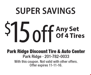 Super Savings $15 off Any Set Of 4 Tires. With this coupon. Not valid with other offers. Offer expires 11-11-16.