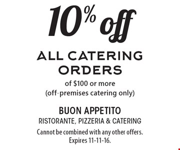 10% off all catering orders of $100 or more (off-premises catering only). Cannot be combined with any other offers. Expires 11-11-16.