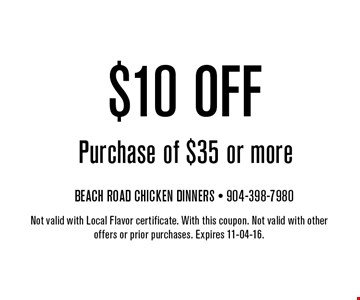 $10 off Purchase of $35 or more. Not valid with Local Flavor certificate. With this coupon. Not valid with other offers or prior purchases. Expires 11-04-16.