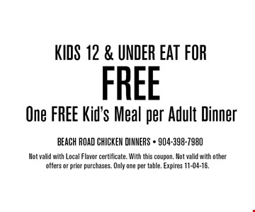 kids 12 & under eat forFREE One FREE Kid's Meal per Adult Dinner. Not valid with Local Flavor certificate. With this coupon. Not valid with other offers or prior purchases. Only one per table. Expires 11-04-16.