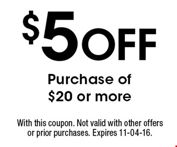 $5 Off Purchase of $20 or more. With this coupon. Not valid with other offers or prior purchases. Expires 11-04-16.