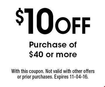 $10 Off Purchase of $40 or more. With this coupon. Not valid with other offers or prior purchases. Expires 11-04-16.