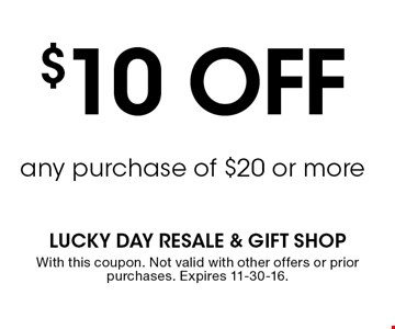 $10 OFFany purchase of $20 or moreWith this coupon. Not valid with other offers or prior purchases. Expires 11-30-16.
