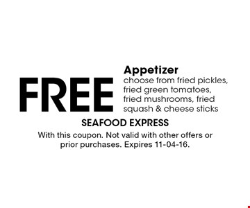 Free Appetizer choose from fried pickles, fried green tomatoes, fried mushrooms, fried squash & cheese sticks. With this coupon. Not valid with other offers or prior purchases. Expires 11-04-16.