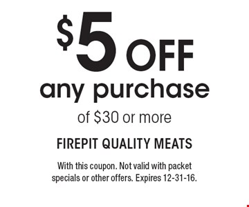 $5 off any purchase of $30 or more. With this coupon. Not valid with packetspecials or other offers. Expires 12-31-16.