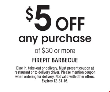 $5 off any purchase of $30 or more. Dine in, take-out or delivery. Must present coupon at restaurant or to delivery driver. Please mention coupon when ordering for delivery. Not valid with other offers.Expires 12-31-16.
