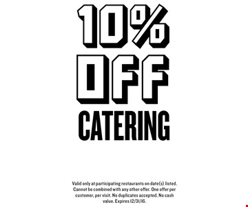 10%off Valid only at participating restaurants on date(s) listed. Cannot be combined with any other offer. One offer per customer, per visit. No duplicates accepted. No cash value. Expires 12/31/16.