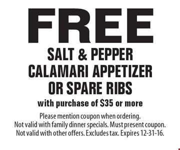 Free salt & pepper calamari appetizer or spare ribs with purchase of $35 or more. Please mention coupon when ordering. Not valid with family dinner specials. Must present coupon. Not valid with other offers. Excludes tax. Expires 12-31-16.