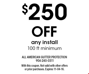 $250 Off any install100 ft minimum. With this coupon. Not valid with other offers or prior purchases. Expires 11-04-16.