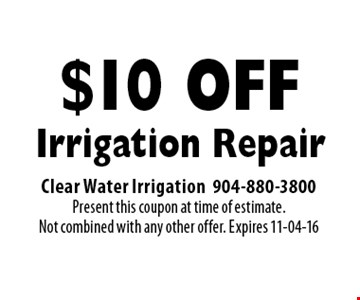 $10 Off Irrigation Repair. Clear Water Irrigation 904-880-3800 Present this coupon at time of estimate.Not combined with any other offer. Expires 11-04-16