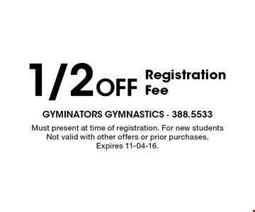 1/2 Off Registration Fee. Must present at time of registration. For new students Not valid with other offers or prior purchases. Expires 11-04-16.