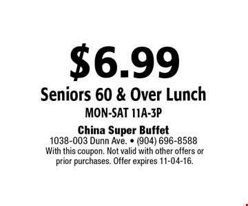 $6.99 Seniors 60 & Over Lunch Mon-Sat 11a-3p. With this coupon. Not valid with other offers or prior purchases. Offer expires 11-04-16.