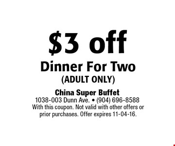 $3 off Dinner For Two (adult only). With this coupon. Not valid with other offers or prior purchases. Offer expires 11-04-16.