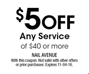 $5 Off Any Serviceof $40 or more. With this coupon. Not valid with other offers or prior purchases. Expires 11-04-16.