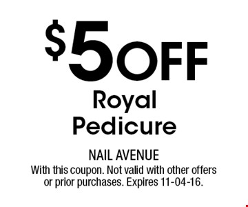 $5 Off RoyalPedicure. With this coupon. Not valid with other offers or prior purchases. Expires 11-04-16.
