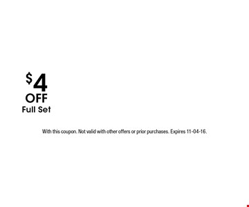 $4 Off Full Set. With this coupon. Not valid with other offers or prior purchases. Expires 11-04-16.