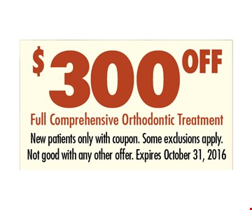 $300 OFFFull Comprehensive Orthodontic Treatment. New patients only with coupon. Some exclusions apply.Not good with any other offer. Expires 10-31-16