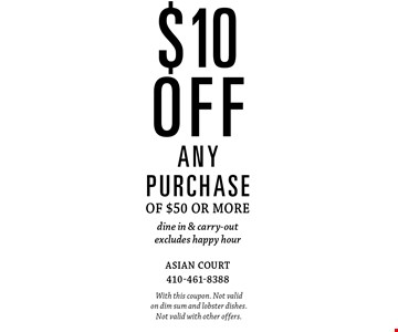$10 off any purchase of $50 or more dine in & carry-out excludes happy hour. With this coupon. Not valid on dim sum and lobster dishes. Not valid with other offers.