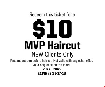 $10 MVP Haircut NEW Clients Only. Present coupon before haircut. Not valid with any other offer.Valid only at Hamilton Place.2044 2045EXPIRES 11-17-16