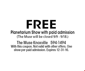 FREE Planetarium Show with paid admission(The Muse will be closed 9/9 - 9/18.). The muse knoxville 594-1494With this coupon. Not valid with other offers. One show per paid admission. Expires 12-31-16.