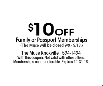 $10 Off Family or Passport Memberships (The Muse will be closed 9/9 - 9/18.). The muse knoxville 594-1494With this coupon. Not valid with other offers. Memberships non transferable. Expires 12-31-16.