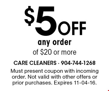 $5 oFF any order of $20 or more. Must present coupon with incoming order. Not valid with other offers or prior purchases. Expires 11-04-16.