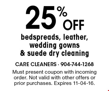 25% oFF bedspreads, leather,wedding gowns & suede dry cleaning. Must present coupon with incoming order. Not valid with other offers or prior purchases. Expires 11-04-16.