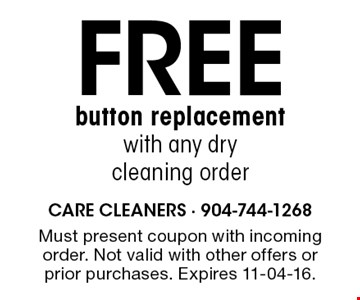 Free button replacement with any dry cleaning order. Must present coupon with incoming order. Not valid with other offers or prior purchases. Expires 11-04-16.