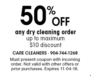 50%oFF any dry cleaning order up to maximum $10 discount. Must present coupon with incoming order. Not valid with other offers or prior purchases. Expires 11-04-16.