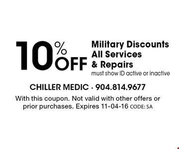 10% Off Military Discounts All Services & Repairs must show ID active or inactive. With this coupon. Not valid with other offers or prior purchases. Expires 11-04-16 CODE: SA