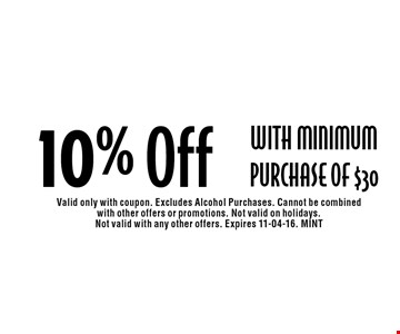 10% Off with Minimum Purchase of $30. Valid only with coupon. Excludes Alcohol Purchases. Cannot be combined with other offers or promotions. Not valid on holidays.Not valid with any other offers. Expires 11-04-16. MINT