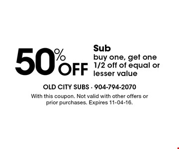 50% Off Sub buy one, get one 1/2 off of equal or lesser value . With this coupon. Not valid with other offers or prior purchases. Expires 11-04-16.