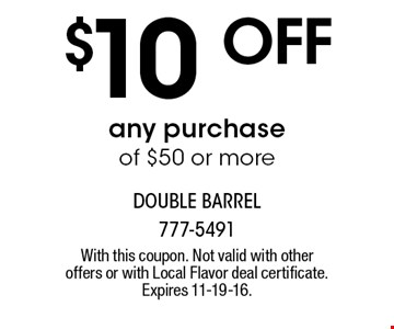 $10 Offany purchase of $50 or more. With this coupon. Not valid with other offers or with Local Flavor deal certificate. Expires 11-19-16.