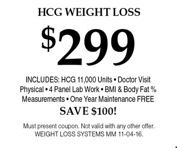 $299 HCG Weight Loss. Must present coupon. Not valid with any other offer.WEIGHT LOSS SYSTEMS MM 11-04-16.