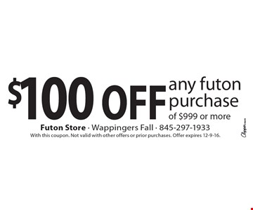 $100 off any futon purchase of $999 or more. With this coupon. Not valid with other offers or prior purchases. Offer expires 12-9-16.