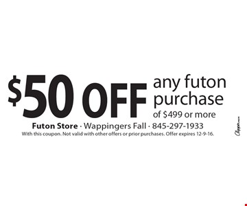 $50 off any futon purchase of $499 or more. With this coupon. Not valid with other offers or prior purchases. Offer expires 12-9-16.