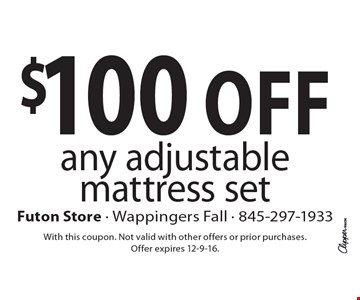 $100 off any adjustable mattress set. With this coupon. Not valid with other offers or prior purchases. Offer expires 12-9-16.
