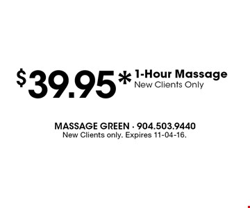 $39.95* 1-Hour Massage New Clients Only. New Clients only. Expires 11-04-16.