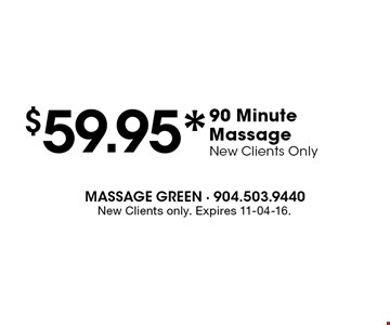 $59.95* 90 Minute Massage New Clients Only. New Clients only. Expires 11-04-16.