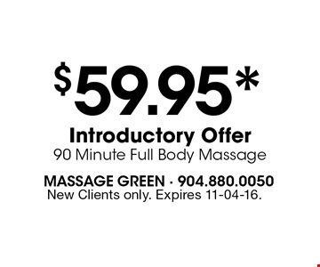 $59.95* Introductory Offer 90 Minute Full Body Massage. New Clients only. Expires 11-04-16.