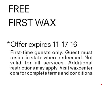FREE first wax. First-time guests only. Guest must reside in state where redeemed. Not valid for all services. Additional restrictions may apply. Visit waxcenter.com for complete terms and conditions.