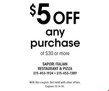 $5 off any purchase of $30 or more. With this coupon. Not valid with other offers. Expires 12-9-16.